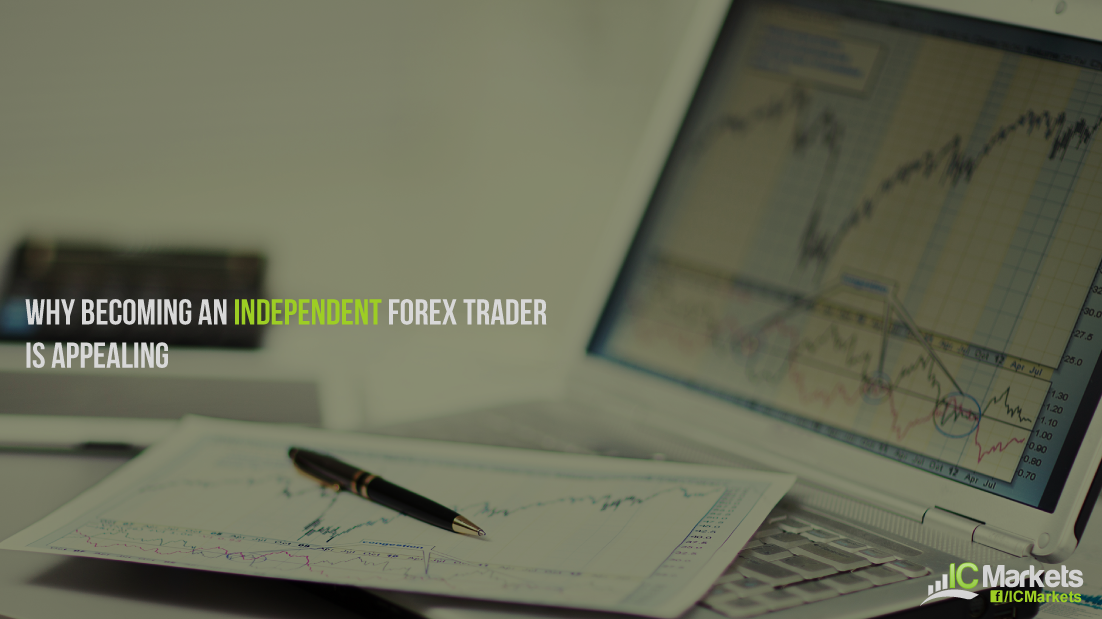 Why becoming an independent Forex Trader is appealing