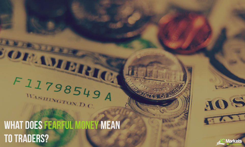 What Does Fearful Money mean to Traders?