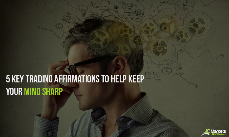 5 key trading affirmations to help keep your mind sharp